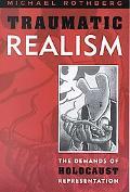 Traumatic Realism The Demands of Holocaust Representation
