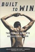 Built to Win The Female Athlete As Cultural Icon