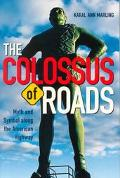 Colossus of Roads Myth and Symbol Along the American Highway