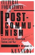 Cultural Formations of Postcommunism Emancipation, Transition, Nation, and War