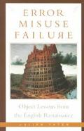 Error, Misuse, Failure Object Lessons from the English Renaissance