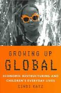 Growing Up Global Economic Restructuring and Children's Everyday Lives