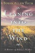 Leaning into the Wind A Memoir of Midwest Weather