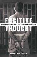 Fugitive Thought Prison Movements, Race, and the Meaning of Justice