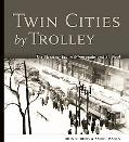 Twin Cities by Trolley The Streetcar Era in Minneapolis and St. Paul