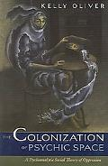 Colonization Of Psychic Space A Psychoanalytic Social Theory Of Oppression