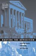 Routing The Opposition Social Movements, Public Policy, And Democracy