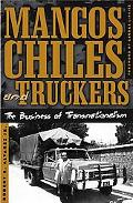 Mangos, Chiles, And Truckers The Business Of Transnationalism
