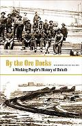By the Ore Docks A Working People's History of Duluth