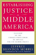 Establishing Justice in Middle America A History of the United States Court of Appeals for t...