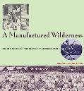 Manufactured Wilderness Summer Camps And the Shaping of American Youth, 1890-1960