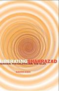 Liberating Shahrazad Feminism, Postcolonialism, And Islam