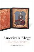 American Elegy The Poetry of Mourning from the Puritans to Whitman