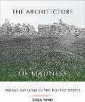 Architecture of Madness Insane Asylums in the United States