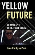 Yellow Future : Oriental Style in Hollywood Cinema