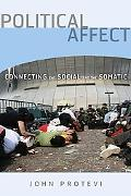 Political Affect: Connecting the Social and the Somatic (Posthumanities)