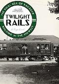 Twilight Rails : The Final Era of Railroad Building in the Midwest