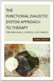 The Functional Dialectic System Approach to Therapy for Individuals, Couples, and Families