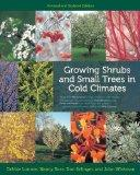 Growing Shrubs and Small Trees in Cold Climates: Revised and Updated Edition