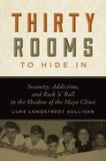 Thirty Rooms to Hide In : Insanity, Addiction, and Rock 'n' Roll in the Shadow of the Mayo C...