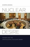 Nuclear Desire : Power and the Postcolonial Nuclear Order