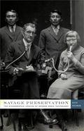 Savage Preservation : The Ethnographic Origins of Modern Media Technology