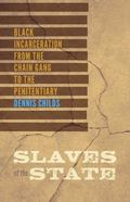 Slaves of the State : Black Incarceration from the Chain Gang to the Penitentiary