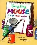 The Teeny, Tiny Mouse: A Book about Colors