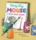 The Teeny, Tiny Mouse: A Book about Colors - Laura Leuck - Paperback - REPRINT