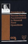 Guidelines for Process Safety Fundamentals in General Plant Operations