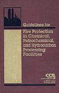 Guidelines for Fire Protection in Chemical, Petrochemical, and Hydrocarbon Processing Facili...