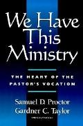 We Have This Ministry The Heart of the Pastor's Vocation