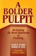 Bolder Pulpit Reclaiming the Moral Dimension of Preaching