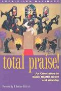 Total Praise! An Orientation to Black Baptist Belief and Worship