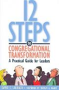 12 Steps to Congregational Transformation A Practical Guide for Leaders