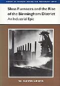 Sloss Furnaces and the Rise of the Birmingham District An Industrial Epic