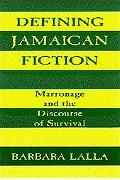 Defining Jamaican Fiction Marronage and the Discourse of Survival