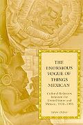 Enormous Vogue of Things Mexican Cultural Relations Between the United States and Mexico, 19...