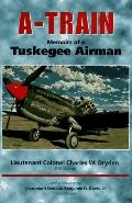 A-Train Memoirs of a Tuskegee Airman
