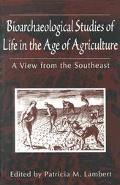 Bioarchaeological Studies of Life in the Age of Agriculture A View from the Southeast