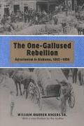 One-Gallused Rebellion Agrarianism in Alabama, 1865-1896