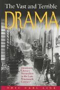 Vast and Terrible Drama American Literary Naturalism in the Late Nineteenth Century