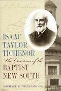 Isaac Taylor Tichenor The Creation Of The Baptist New South