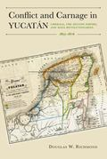 Conflict and Carnage in Yucat�n : Liberals, the Second Empire, and Maya Revolutionaries, 185...