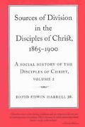 Sources of Division in the Disciples of Christ, 1865-1900 A Social History of the Disciples ...