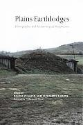 Plains Earthlodges Ethnographic and Archaeological Perspectives
