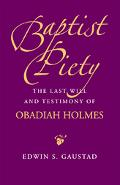 Baptist Piety The Last Will And Testimony of Obadiah Holmes