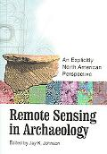 Remote Sensing in Archaeology An Explicitly North American Perspective