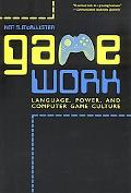 Game Work Language, Power, And Computer Game Culture