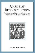 Christian Reconstruction: The American Missionary Association and Southern Blacks, 1861-1890